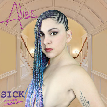 Aline - Sick (Explicit)