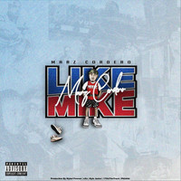 Marz Cordero - Like Mike (Explicit)