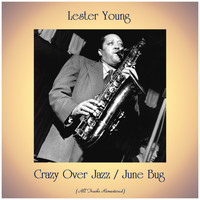 Lester Young - Crazy Over Jazz / June Bug (All Tracks Remastered)