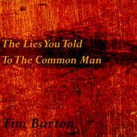Tim Barton - The Lies You Told to the Common Man