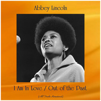 Abbey Lincoln - I Am In Love / Out of the Past (All Tracks Remastered)