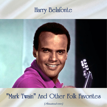 "Harry Belafonte - ""Mark Twain"" And Other Folk Favorites (Remastered 2020)"