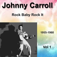 Johnny Carroll - Johnny Carroll 1955-1960 Rock Baby Rock It Vol. 1