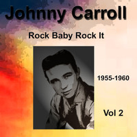 Johnny Carroll - Johnny Carroll 1955-1960 Rock Baby Rock It Vol. 2