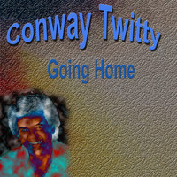 Conway Twitty - Conway Twitty Going Home