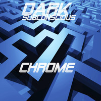 Chrome / - Dark Subconscious