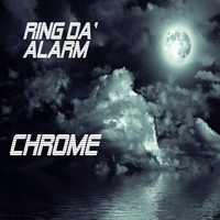 Chrome / - Ring Da' Alarm