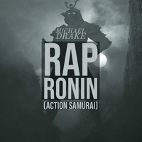 Michael Drake - Rap Ronin (Action Samurai) (Explicit)