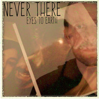 Eyes To Earth - Never There