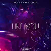 Arsen & Cyan, ShaR4 - Like You