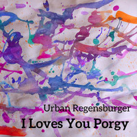 Urban Regensburger - I Loves You Porgy