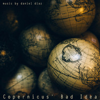 Daniel Diaz - Copernicus' Bad Idea