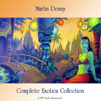 Martin Denny - Complete Exotica Collection (All Tracks Remastered)