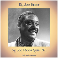 Big Joe Turner - Big Joe Rides Again (EP) (All Tracks Remastered)