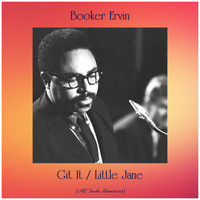 Booker Ervin - Git It / Little Jane (All Tracks Remastered)