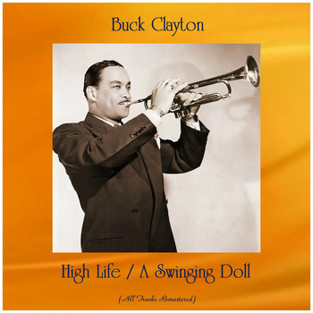 Buck Clayton - High Life / A Swinging Doll (All Tracks Remastered)