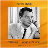 Bobby Troup - Manhattan / Gypsy In My Soul (All Tracks Remastered)