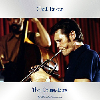 Chet Baker - The Remasters (All Tracks Remastered)