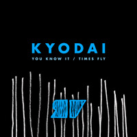 Kyodai - You Know It / Times Fly
