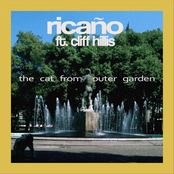 Ricaño - The Cat from Outer Garden (feat. Cliff Hillis)