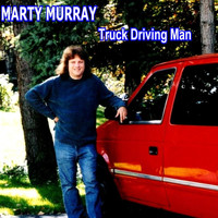 Marty Murray - Truck Driving Man