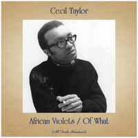 Cecil Taylor - African Violets / Of What (All Tracks Remastered)