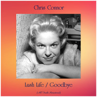 Chris Connor - Lush Life / Goodbye (All Tracks Remastered)