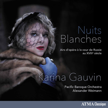 Karina Gauvin / Pacific Baroque Orchestra / Alexander Weimann - Nuits blanches: Opera Arias at the Russian Court of the 18th Century