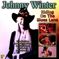 Johnny Winter - Riding on the Blues Lane (Explicit)