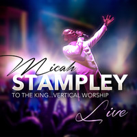 Micah Stampley - To the King...Vertical Worship (Live)