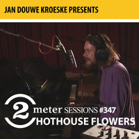Hothouse Flowers - Jan Douwe Kroeske presents: 2 Meter Sessions #347- Hothouse Flowers