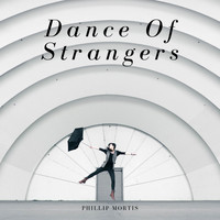 Phillip Mortis - Dance of Strangers