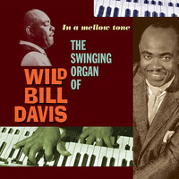 Wild Bill Davis - In a Mellow Tone: The Swinging Organ of Wild Bill Davis