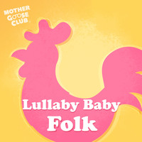 Mother Goose Club - Lullaby Baby Folk
