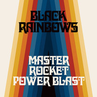 Black Rainbows - Master Rocket Power Blast