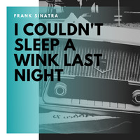 Frank Sinatra - I Couldn't Sleep a Wink Last Night