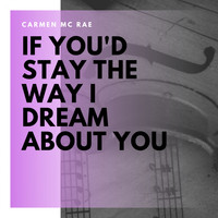 Carmen McRae - If You'd Stay the Way I Dream About You