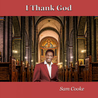 Sam Cooke - I Thank God (Explicit)