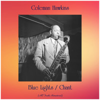 Coleman Hawkins - Blue Lights / Chant (All Tracks Remastered)