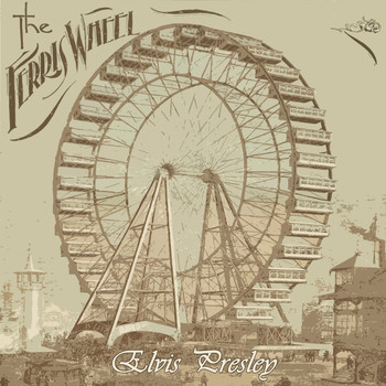 Elvis Presley - The Ferris Wheel