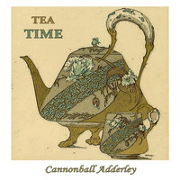 Cannonball Adderley - Tea Time