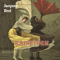 Jacques Brel - Rainstorm