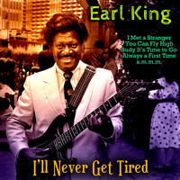 Earl King - I'll Never Get Tired