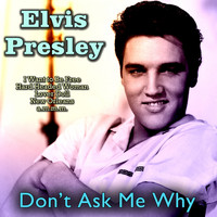 Elvis Presley - Don't Ask Me Why