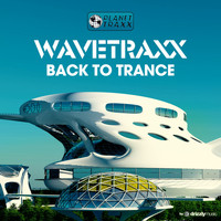 Wavetraxx - Back to Trance