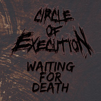 Circle Of Execution - Waiting for Death (Explicit)