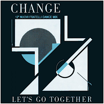 "Change - Let's Go Together (12"" Nuovi Fratelli Dance Mix)"