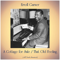 Erroll Garner - A Cottage for Sale / That Old Feeling (All Tracks Remastered)