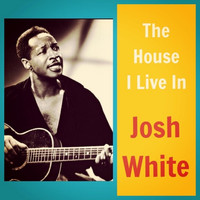 Josh White - The House I Live In