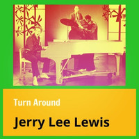 Jerry Lee Lewis - Turn Around (Explicit)